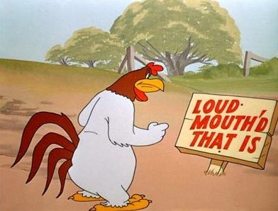 Foghorn Leghorn loud mouth Schnook